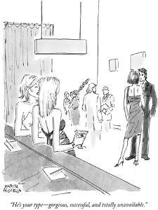 """""""He's your type—gorgeous, successful,  and totally unavailable."""" - New Yorker Cartoon by Marisa Acocella Marchetto"""