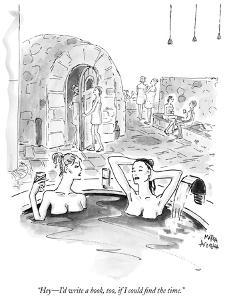"""""""Hey—I'd write a book, too, if I could find the time."""" - New Yorker Cartoon by Marisa Acocella Marchetto"""