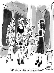 """""""Oh, shut up. Who isn't in your shoes?"""" - New Yorker Cartoon by Marisa Acocella Marchetto"""