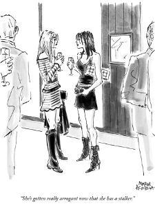 """She's gotten really arrogant now that she has a stalker."" - New Yorker Cartoon by Marisa Acocella Marchetto"