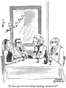"""""""So, have you two been doing anything reproductive?"""" - New Yorker Cartoon by Marisa Acocella Marchetto"""