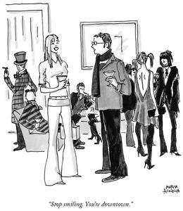 """""""Stop smiling. You're downtown. """" - New Yorker Cartoon by Marisa Acocella Marchetto"""