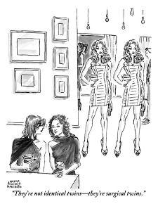 """""""They're not identical twins?they're surgical twins."""" - New Yorker Cartoon by Marisa Acocella Marchetto"""
