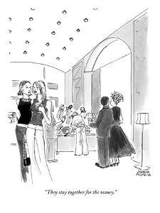 """""""They stay together for the money."""" - New Yorker Cartoon by Marisa Acocella Marchetto"""