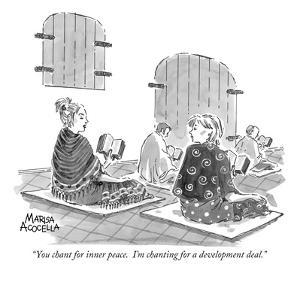"""""""You chant for inner peace.  I'm chanting for a development deal."""" - New Yorker Cartoon by Marisa Acocella Marchetto"""
