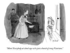"""Mom! Everybody at school says we're just a bunch of crazy Victorians."" - New Yorker Cartoon by Marshall Hopkins"