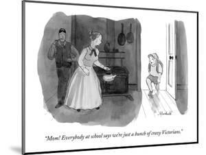 """""""Mom! Everybody at school says we're just a bunch of crazy Victorians."""" - New Yorker Cartoon by Marshall Hopkins"""