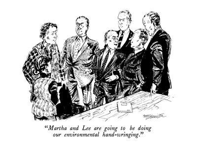 """""""Martha and Lee are going to be doing our environmental hand-wringing."""" - New Yorker Cartoon-William Hamilton-Premium Giclee Print"""