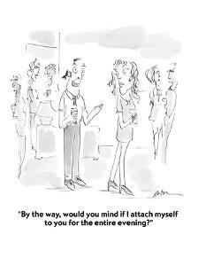 """""""By the way, would you mind if I attach myself to you for the entire eveni?"""" - Cartoon by Mary Lawton"""