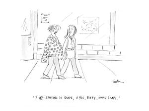 """I am staying in shape; a big, puffy, round shape."" - Cartoon by Mary Lawton"