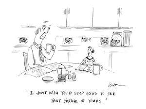 """""""I just wish you'd stop going to see that shrink of yours."""" - Cartoon by Mary Lawton"""