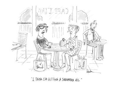 """I think I'm getting a suburban ass."" - Cartoon"