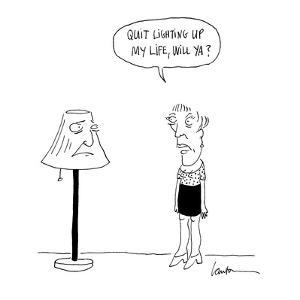 Quit lighting up my life, will ya?' - Cartoon by Mary Lawton