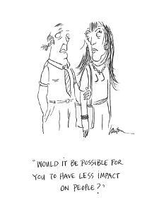 """""""Would it be possible for you to have less impact on people?""""  - Cartoon by Mary Lawton"""