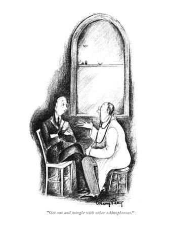"""""""Get out and mingle with the other schizophrenes."""" - New Yorker Cartoon"""