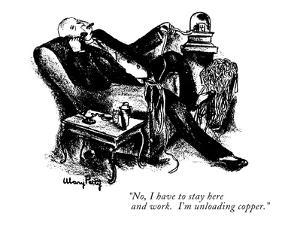 """""""No, I have to stay here and work.  I'm unloading copper."""" - New Yorker Cartoon by Mary Petty"""