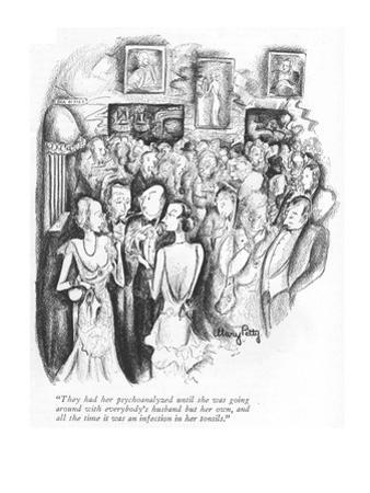 """They had her psychoanalyzed until she was going around with everybody's h?"" - New Yorker Cartoon by Mary Petty"