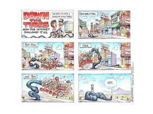 DOWN THE TUBES. How the internet swallowed it all. You know, it's just a series of little tubes. by Matt Wuerker