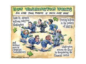 How Washington Works. I'll line your pockets if you'll line mine. by Matt Wuerker