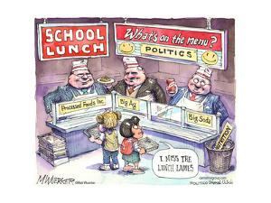 School Lunch. What's on the Menu? Politics. I miss the lunch ladies. by Matt Wuerker