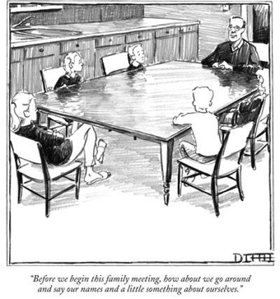 """Before we begin this family meeting, how about we go around and say our n…"" - New Yorker Cartoon by Matthew Diffee"