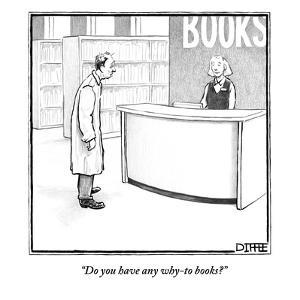 """""""Do you have any why-to books?"""" - New Yorker Cartoon by Matthew Diffee"""