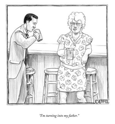 """""""I'm turning into my father."""" - New Yorker Cartoon by Matthew Diffee"""