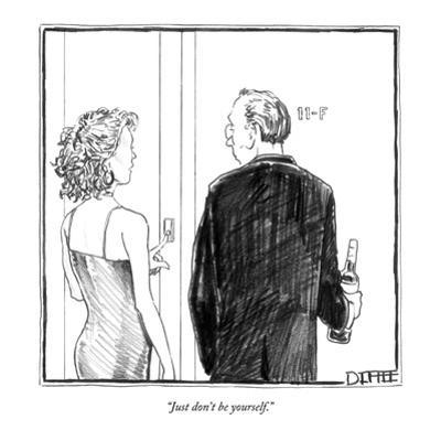 """""""Just don't be yourself."""" - New Yorker Cartoon by Matthew Diffee"""