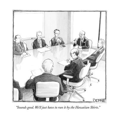 """Sounds good. We'll just have to run it by the Hawaiian Shirts."" - New Yorker Cartoon by Matthew Diffee"