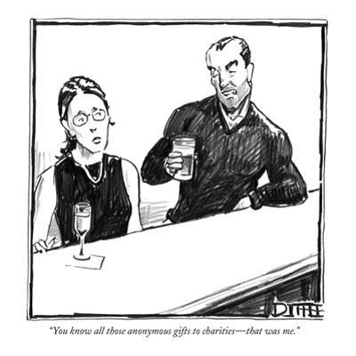 """You know all those anonymous gifts to charities—that was me."" - New Yorker Cartoon by Matthew Diffee"