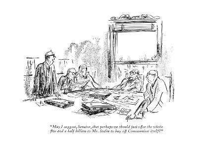 """May I suggest, Senator, that perhaps we should just offer the whole ?ve a?"" - New Yorker Cartoon-Alan Dunn-Premium Giclee Print"