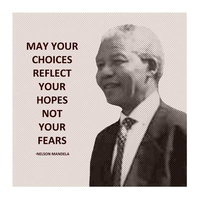 May Your Choices Reflect Your Hopes - Nelson Mandela-Veruca Salt-Art Print