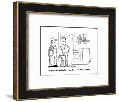 """""""Maybe I shouldn't have used it to mix that cement?"""" - Cartoon-Bob Zahn-Framed Premium Giclee Print"""