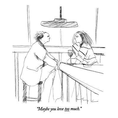 """Maybe you love too much."" - New Yorker Cartoon-Richard Cline-Premium Giclee Print"