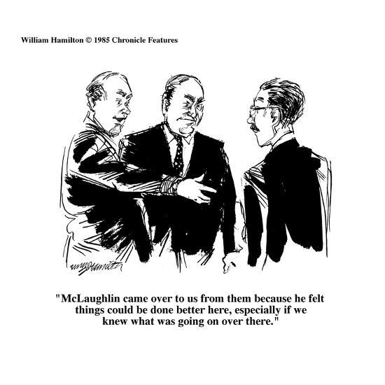 """""""McLaughlin came over to us from them because he felt things could be done?"""" - Cartoon-William Hamilton-Premium Giclee Print"""