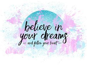 Believe In Your Dreams Follow Your Heart by Melanie Viola