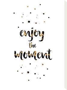 Enjoy The Moment by Melanie Viola