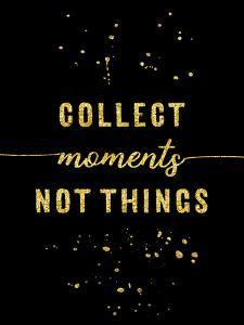 Gold Collect Moments Not Things by Melanie Viola