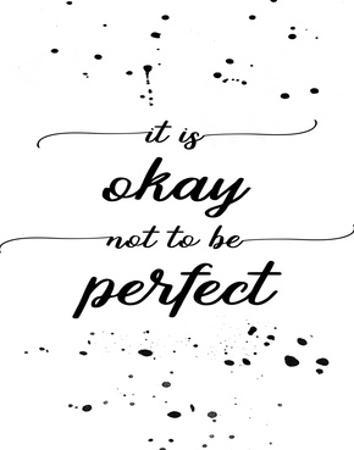 It Is Okay Not To Be Perfect by Melanie Viola