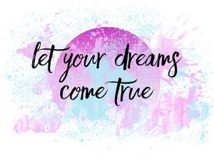 Let Your Dreams Come True No2 by Melanie Viola