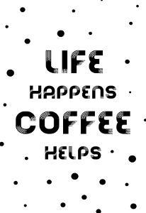 Life Happens Coffee Helps by Melanie Viola