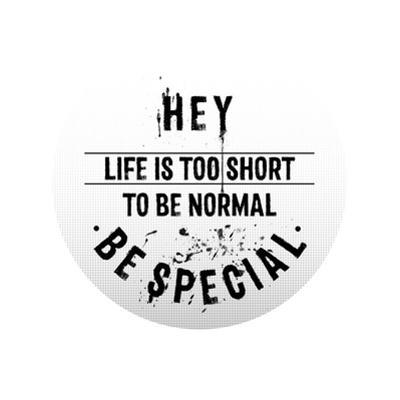 Life Is Too Short To Be Normal Be Special by Melanie Viola