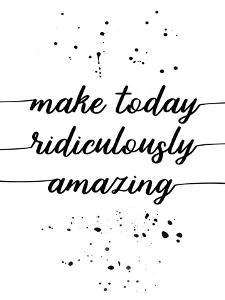 Make Today Ridiculously Amazing by Melanie Viola