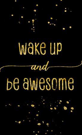 Wake Up And Be Awesome by Melanie Viola