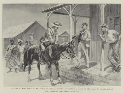 Messenger with News of Dr Jameson's Defeat Resting at Chapman's Store on the Road to Johannesburg-Melton Prior-Giclee Print
