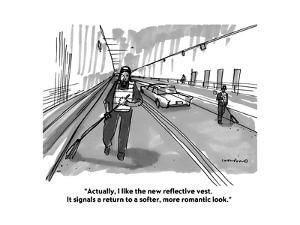 """""""Actually, I like the new reflective vest. It signals a return to a softer?"""" - Cartoon by Michael Crawford"""