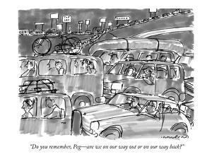 """""""Do you remember, Peg?are we on our way out or on our way back?"""" - New Yorker Cartoon by Michael Crawford"""