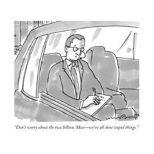 """""""Don't worry about the two billion, Max?we've all done stupid things."""" - New Yorker Cartoon by Michael Crawford"""
