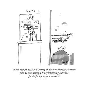 """""""First, though, we'll be boarding all our bald business travellers who've ?"""" - New Yorker Cartoon by Michael Crawford"""