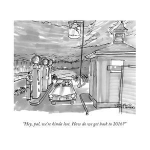 """""""Hey, pal, we're kinda lost. How do we get back to 2016?"""" - New Yorker Cartoon by Michael Crawford"""